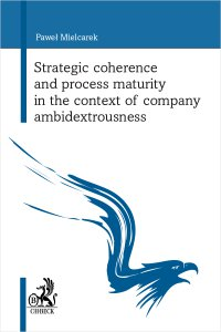 Strategic coherence and process maturity in the context of company ambidextrousness - Paweł Mielcarek - ebook
