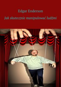 Jakskutecznie manipulować ludźmi - Edgar Enderson - ebook