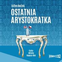 Arystokratka. Tom 1. Ostatnia arystokratka - Evzen Bocek - audiobook