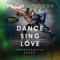 Dance, sing, love. Choreografia uczuć - Layla Wheldon - audiobook