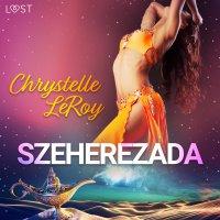 Szeherezada - opowiadanie erotyczne - Chrystelle Leroy - audiobook