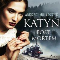 Katyń. Post mortem - Andrzej Mularczyk - audiobook