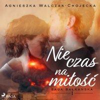 Nie czas na miłość - Agnieszka Walczak-Chojecka - audiobook