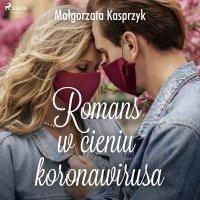 Romans w cieniu koronawirusa - Małgorzata Kasprzyk - audiobook