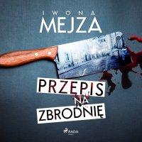 Przepis na zbrodnię - Iwona Mejza - audiobook