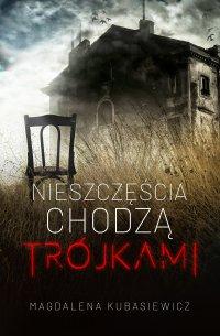 Nieszczęścia chodzą trójkami - Magdalena Kubasiewicz - ebook