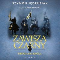 Zawisza Czarny. Droga do króla - Szymon Jędrusiak - audiobook