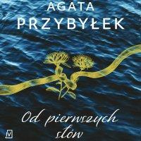 Od pierwszych słów - Agata Przybyłek - audiobook