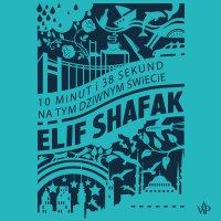 10 minut i 38 sekund na tym dziwnym świecie - Elif Shafak - audiobook