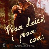 Poza dzień i poza czas - Agata Czykierda-Grabowska - audiobook