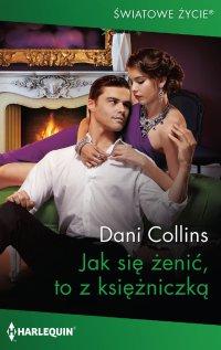 Jak się żenić, to z księżniczką - Dani Collins - ebook