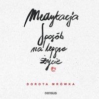 Medytacja. Sposób na lepsze życie - Dorota Mrówka - audiobook