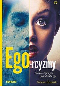 Ego-rcyzmy. Poznaj, czym jest i jak działa ego - Mateusz Grzesiak - ebook