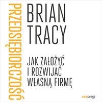 Przedsiębiorczość. Jak założyć i rozwijać własną firmę - Brian Tracy - audiobook