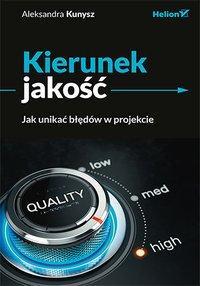Kierunek jakość. Jak unikać błędów w projekcie - Aleksandra Kunysz - ebook