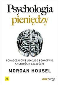 Psychologia pieniędzy. Ponadczasowe lekcje o bogactwie, chciwości i szczęściu - Morgan Housel - ebook