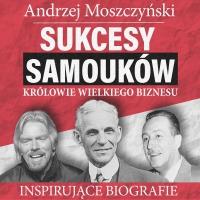 Sukcesy samouków. Królowie wielkiego biznesu - Andrzej Moszczyński - audiobook