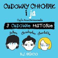 Cudowny chłopak i ja: trzy cudowne historie - R.J. Palacio - audiobook