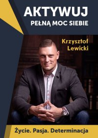Aktywuj pełną moc siebie - Krzysztof Lewicki - ebook