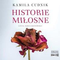 Historie miłosne - Kamila Cudnik - audiobook