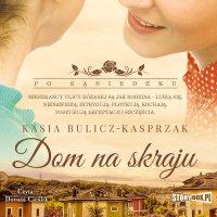 Po sąsiedzku. Tom 1. Dom na skraju - Kasia Bulicz-Kasprzak - audiobook
