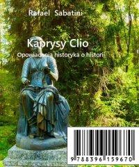 Kaprysy Clio - opowiadania o historii - Rafael Sabatini - ebook