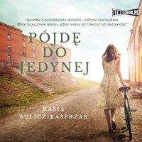 Pójdę do jedynej - Kasia Bulicz-Kasprzak - audiobook