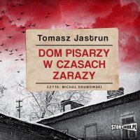 Dom pisarzy w czasach zarazy - Tomasz Jastrun - audiobook