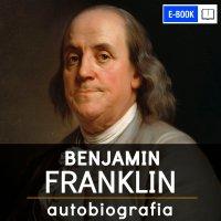 Benjamin Franklin. Autobiografia - Benjamin Franklin - ebook