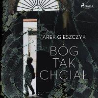 Bóg tak chciał - Arek Gieszczyk - audiobook