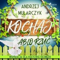 Kochaj albo rzuć - Andrzej Mularczyk - audiobook