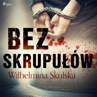 Bez skrupułów - Wilhelmina Skulska - audiobook