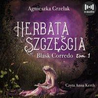 Herbata szczęścia. Blask Corredo. Tom 1 - Agnieszka Grzelak - audiobook