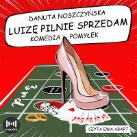 Luizę pilnie sprzedam. Komedia pomyłek - Danuta Noszczyńska - audiobook