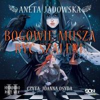 Bogowie muszą być szaleni - Aneta Jadowska - audiobook