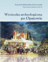 Wycieczka archeologiczna po Opatowie - Franciszek Maksymilian Sobieszczański - ebook