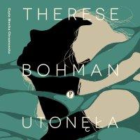 Utonęła - Therese Bohman - audiobook