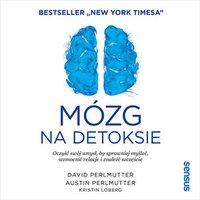 Mózg na detoksie. Oczyść swój umysł, by sprawniej myśleć, wzmocnić relacje i znaleźć szczęście - David Perlmutter MD - audiobook