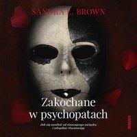 Zakochane w psychopatach. Jak się uwolnić od niszczącego związku i odzyskać równowagę - Sandra L. Brown - audiobook