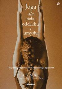 Joga dla ciała, oddechu i umysłu. Program przywracania równowagi życiowej - A.G. Mohan - ebook
