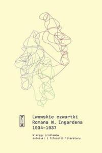 Lwowskie czwartki Romana W. Ingardena 1934−1937. W kręgu problemów estetyki i filozofii literatury - Roman Ingarden - ebook