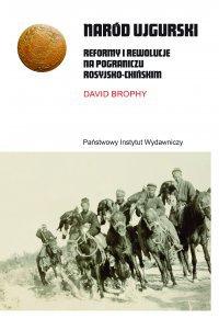 Naród ujgurski. Reformy i rewolucje na pograniczu rosyjsko-chińskim - David Brophy - ebook