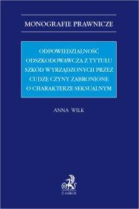 Odpowiedzialność odszkodowawcza z tytułu szkód wyrządzonych przez cudze czyny zabronione o charakterze seksualnym - Anna Wilk - ebook