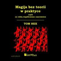Magija bez teorii w praktyce - Tom Hex - audiobook