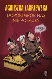 Dopóki grób nas nie połączy - Agnieszka Zakrzewska - ebook