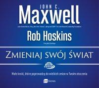 Zmieniaj swój świat - John C. Maxwell - audiobook