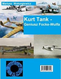 Kurt Tank - Geniusz Focke Wulfa - Mariusz Wołongiewicz - ebook