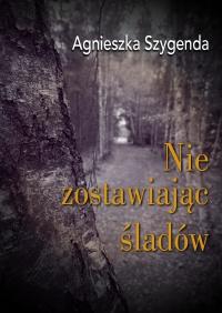 Nie zostawiając śladów. Wiersze - Agnieszka Szygenda - ebook