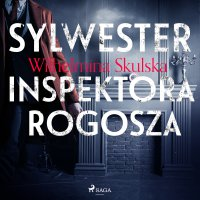 Sylwester inspektora Rogosza - Wilhelmina Skulska - audiobook