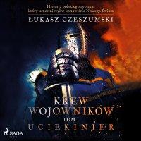 Krew wojowników 1. Uciekinier - Łukasz Czeszumski - audiobook